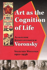 Cover of the book, Art as the Cognition of Life. Bold white text overlays a rising red shape trailed by a vibrating sunny-orange afterimage, on a dark background like dawn lighting up the night. Lining the bottom of the cover are a series of photographs of the literary and artistic figures covered by Voronsky in his essays. To the left is poster art celebrating Soviet literature and ten years of Soviet power.
